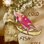 """Cold Fish Kiss"" by Nessa"