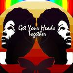 """get your heads together"" by cashell"