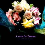 """A Rose for Salome"" by milikacreativearts"