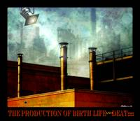 The Production Of Birth Life And Death