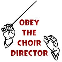 Obey the Choir Director
