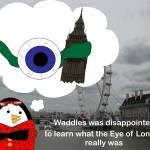 """Waddles the Penguin London Eye"" by ValeriesGallery"