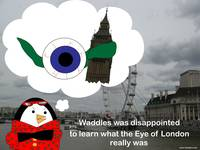 Waddles the Penguin London Eye