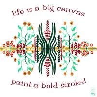 Life is a big canvas - paint a bold stroke