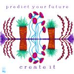 """Predict your future - create it"" by thirdeyeimage"