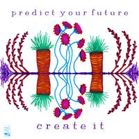 Predict your future - create it