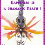 """Happiness is a Shamanic Death"" by EdKaitz"