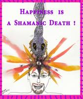 Happiness is a Shamanic Death