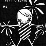 """YOUREBREAKINGME"" by TiffanyMonk"