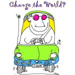 """""""Change the world."""" by grahamsale"""