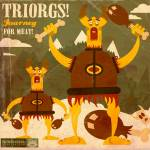 """""""Triorgs journey for meat!"""" by MLaznicka"""