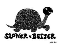 Slower is Better (B&W)
