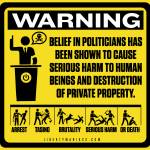 """Politician Warning Sign"" by libertymaniacs"