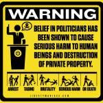 """Politician Warning Sign"" by libertymaniacs"