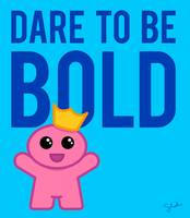 Dare To Be Bold