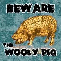 Beware the Wooly Pig