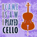 """I Came I Saw I Played Cello"" by maryostudio"