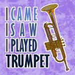 """I Came I Saw I Played Trumpet"" by maryostudio"