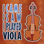 """I Came I Saw I Played Viola"" by maryostudio"