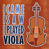 I Came I Saw I Played Viola