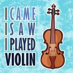 """I Came I Saw I Played Violin"" by maryostudio"