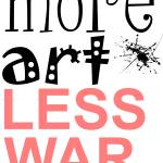 """More Art Less War"" by TuesdayMoon"