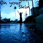 """Feel The Rain On Your Skin"" by LaSan"