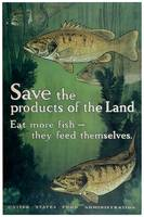 Eat More Fish - Save the Products of the Land