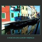 """I Focus On Good Things Affirmations Poster-Burano"" by DonnaCorless"