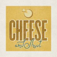 Cheese and Shout!