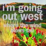 """Going Out West"" by widdart"