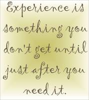 Experience is something ...