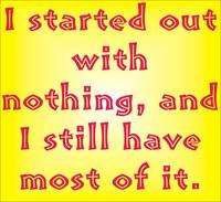 I started out with nothing ...