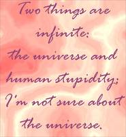 Two things are infinite ...