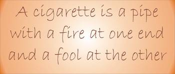 A cigarette is a pipe ...