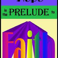 Hope is prelude to faith Art Prints & Posters by Judy Moore