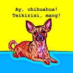 """""""Ay, Chihuaha! Teikirisi, mang!"""" by Automotography"""