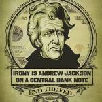 """Irony is Andrew Jackson on a Central Bank Note"" by libertymaniacs"