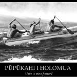 """""""Pupukahi i Holomua"""" by hookomo"""