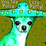"""You say Potty, Chihuahua say Party - Funny Dog"" by RebeccaKorpita"