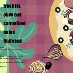 """Fig, Olive, Onion Flatbread by Pat Garmhausen"" by TheyDrawandCook"