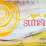 """""""you are my sunshine"""" by stacykron"""
