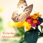 """every day is what you make it"" by MyTreasuredImages"