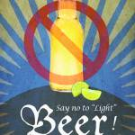 """say no to light beer"" by rchristophervest"