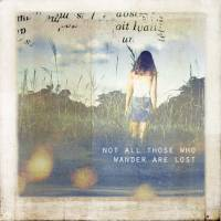Not All Those Who Wander Are Lost Art Prints & Posters by Melissa Nucera