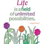 """Life Is A Field of Unlimited Possibilities"" by DelightfulTrifles"