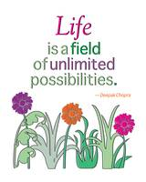 Life Is A Field of Unlimited Possibilities