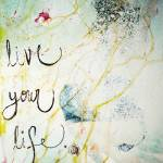 """Live Your Life"" by sarahcarterstudio"