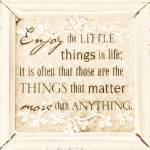 """Enjoy the Little Things"" by Amberwatsonwilliams"