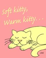 Soft Kitty, Warm Kitty